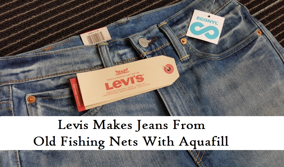 Levis Makes Jeans From Old Fishing Nets With Aquafill