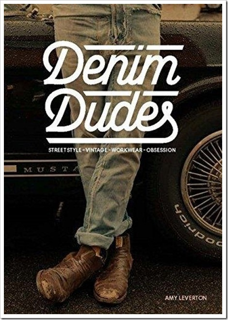 "Denimsandjeans.com ""Denim Book : Denim Dudes: Street Style . Vintage . Workwear .Obsession"""
