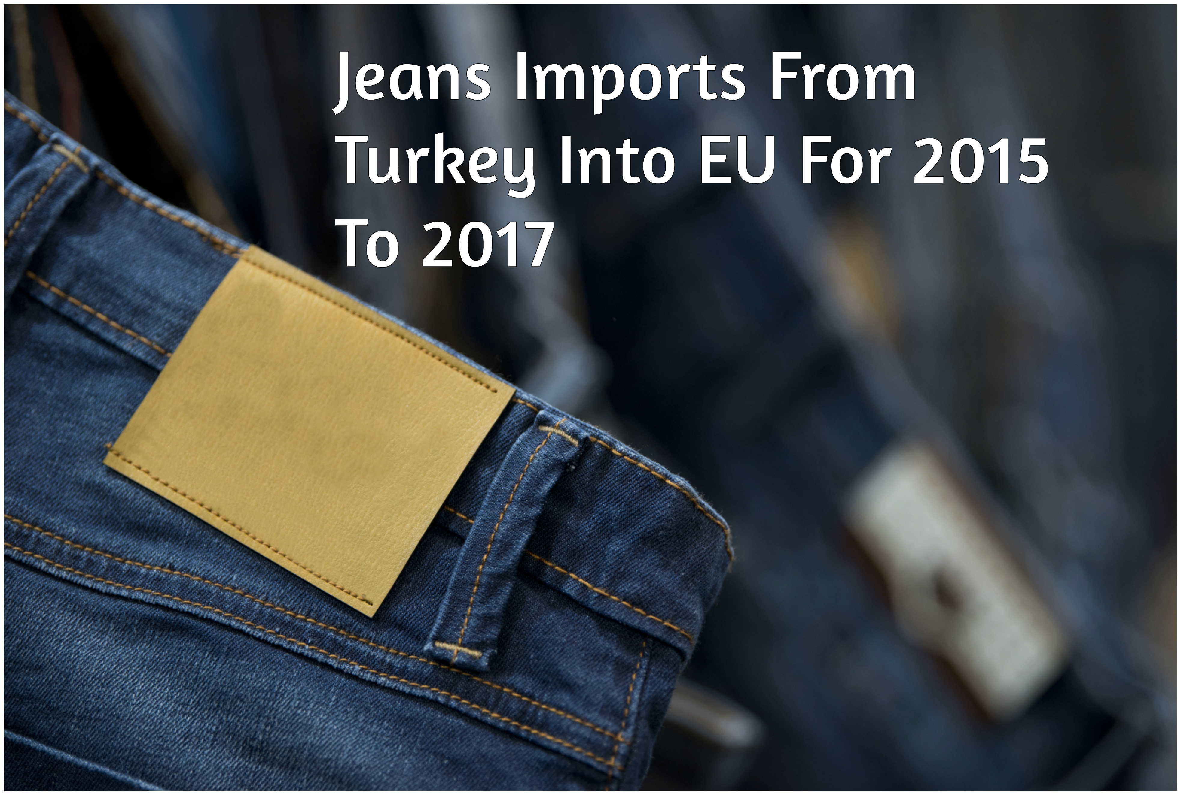 Jeans Imports From Turkey Into EU For 2015 To 2017