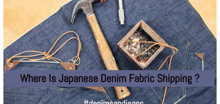 Where Is Japanese Denim Fabric Shipping ?