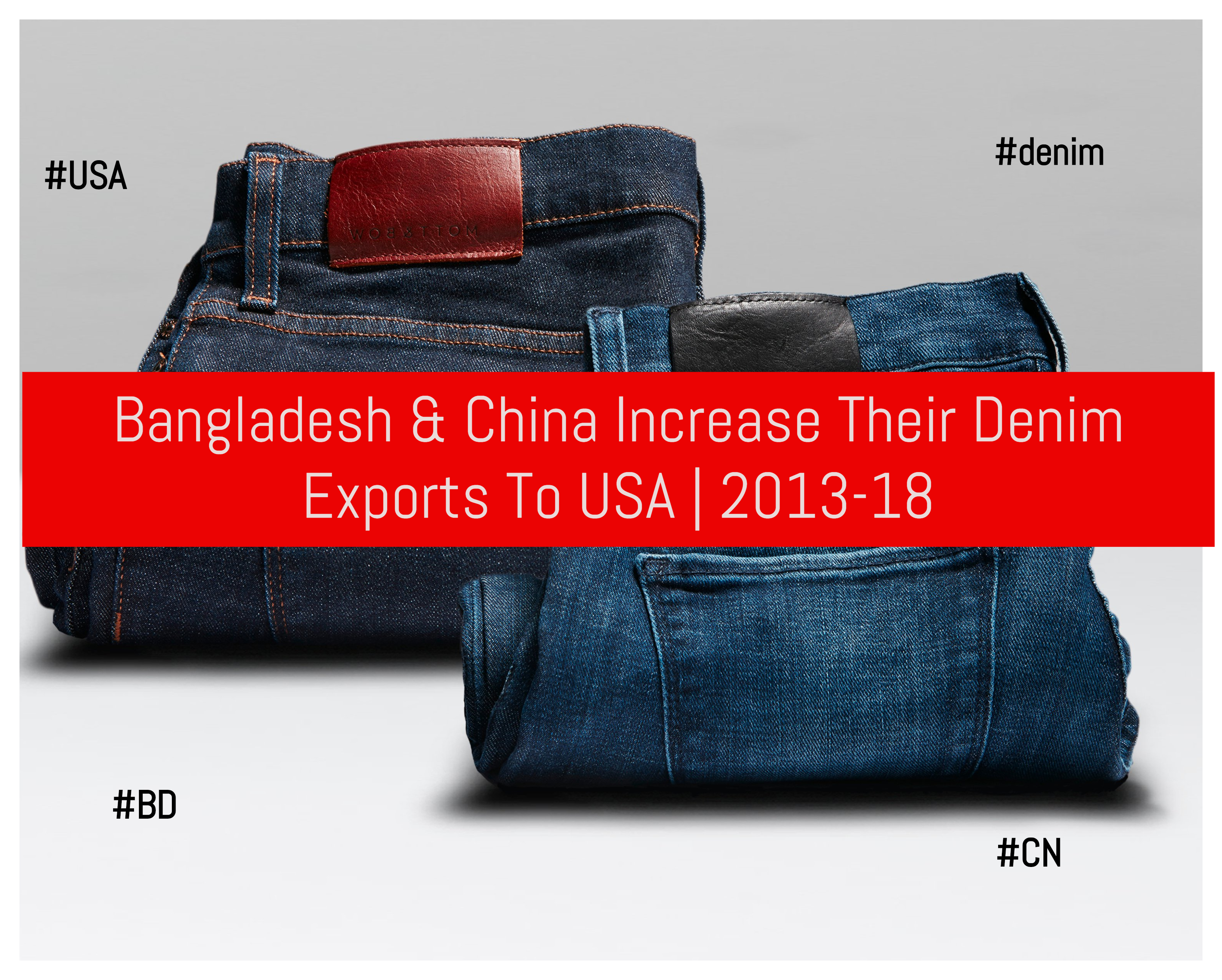 Bangladesh And China Increase Their Denim Exports To USA | 2013-18